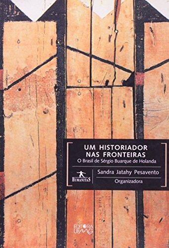 Um Historiador nas Fronteiras. O Brasil de Sérgio Buarque de Holanda