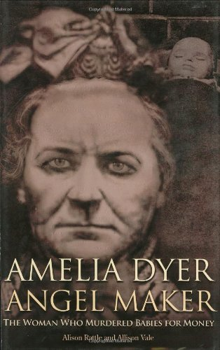 AMELIA DYER: ANGEL MAKER GEB: The Woman Who Murdered Babies for Money