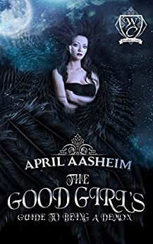 The Good Girl's Guide to Being a Demon (Woodland Creek) by [April Aasheim, Woodland Creek]