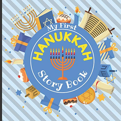 My First HANUKKAH - Story Book: Jewish Festival of Lights - Traditions History Celebration Facts - Best Holiday Gift for Babies Preschoolers Girls and Boys