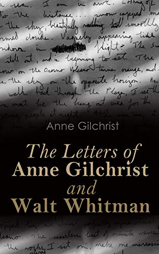 The Letters of Anne Gilchrist and Walt Whitman: Correspondence & Criticism (English Edition)