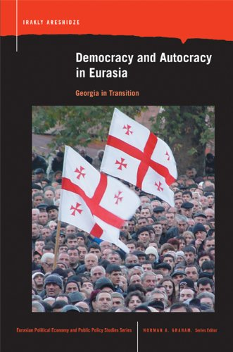 Democracy and Autocracy in Eurasia: Georgia in Transition (Eurasian Political Economy and Public Policy Studies)