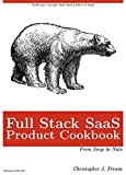 Full Stack SaaS Product Cookbook: From Soup 🍜 to Nuts 🥜 - Creating a Profitable SaaS Product as a Solo Developer in Days (English Edition)