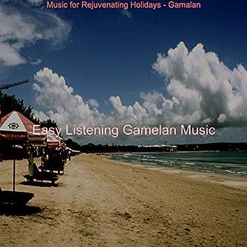 Music for Rejuvenating Holidays - Gamalan
