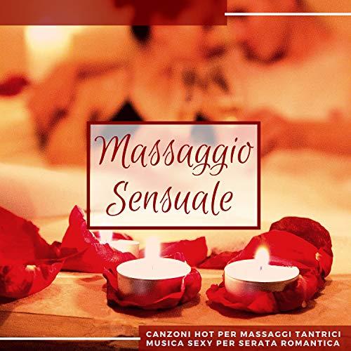 Massaggio Sensuale - Canzoni Hot per Massaggi Tantrici, Musica Sexy per Serata Romantica