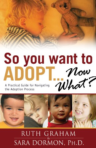 Download So You Want To Adopt... Now What?: A Practical Guide For Navigating The Adoption Process 