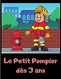 Le Petit Pompier dès 3 ans: Livre de coloriage spécial pompier - filles et les garçons - 50 coloriages - Activité idéal pour la détente et le développement personnel