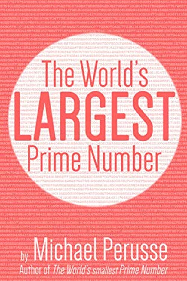 The World's Largest Prime Number: by Michael Perusse, Author of the World's Smallest Prime Number