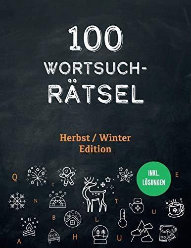 100 Wortsuchrätsel inkl. Lösungen - Herbst / Winter Edition: Ein Buchstabensalat Rätselheft mit Wortgitter Buchstabenpuzzles für Erwachsene und schlaue Kinder
