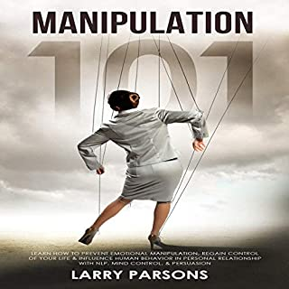 Manipulation 101: Learn How to Prevent Emotional Manipulation, Regain Control of Your Life & Influence Human Behavior in Personal Relationship with NLP, Mind Control, & Persuasion cover art