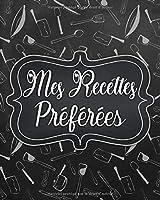 Mes Recettes Préférées: Mon Cahier de Cuisine à Remplir pour 145 de Vos Recettes | Carnet à compléter et personnalisé à écrire | Idée cadeau à offrir