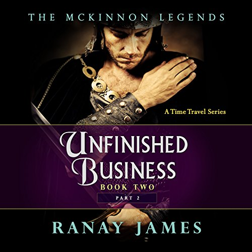 Unfinished Business, Part 2     The McKinnon Legends, Book 2              By:                                                                                                                                 Ranay James                               Narrated by:                                                                                                                                 Cait Frizzell                      Length: 6 hrs and 4 mins     Not rated yet     Overall 0.0