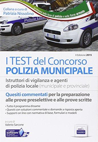 I test dei concorsi per polizia municipale. Quesiti per istruttori di vigilanza e agenti di polizia locale. Con software di simulazione