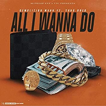 All I Wanna Do (feat. Yung Dred)