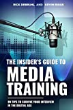 The Insider's Guide to MEDIA TRAINING: 99 tips to...