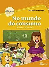 No Mundo do Consumo: O bom uso do Dinheiro