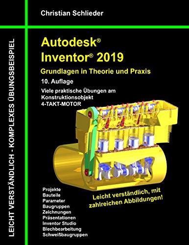 Autodesk Inventor 2019 - Grundlagen in Theorie und Praxis: Viele praktische Übungen am Konstruktionsobjekt 4-Takt-Motor