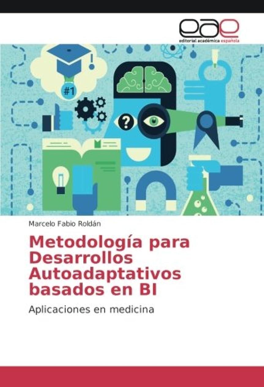 革新バクテリアつかの間Metodología para Desarrollos Autoadaptativos basados en BI: Aplicaciones en medicina