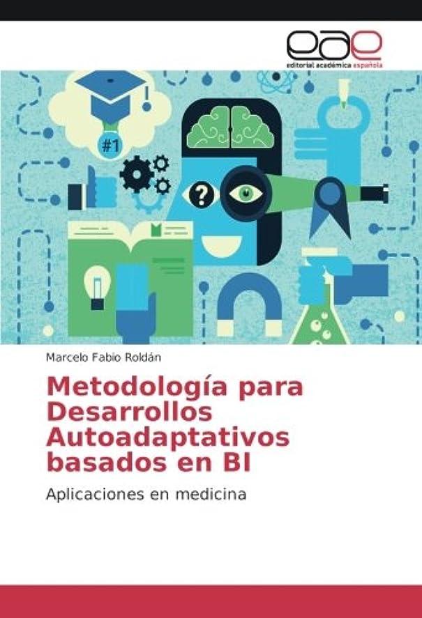 殺人者水没中毒Metodología para Desarrollos Autoadaptativos basados en BI: Aplicaciones en medicina