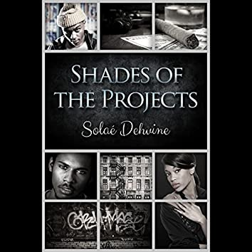 Shades of the Projects Pt1