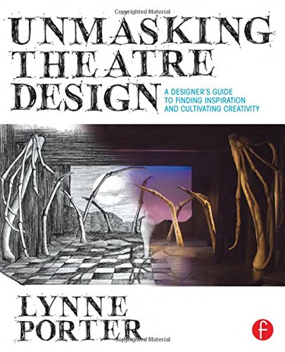 Download Unmasking Theatre Design: A Designer's Guide to Finding Inspiration and Cultivating Creativity 0415738415
