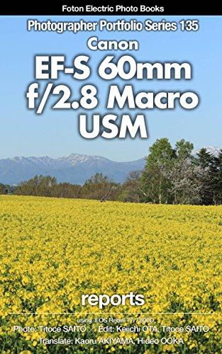 Foton Electric Photo Books Photographer Portfolio Series 135 Canon EF-S60mm f/2.8 Macro USM reports: using Canon EOS Rebel T7i / 800D (English Edition)