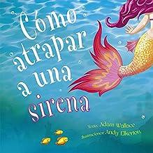 Cómo atrapar a una sirena (Picarona) (Spanish Edition)