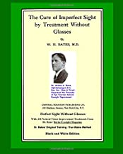 The Cure Of Imperfect Sight by Treatment Without Glasses: Dr. Bates Original, First Book - Natural Vision Improvement (Black and White Version)