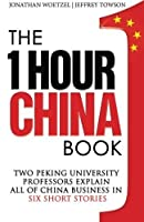 The One Hour China Book: Two Peking University Professors Explain All of China Business in Six Short Stories (Volume 1) by Jeffrey Towson Jonathan Woetzel(2014-01-12)