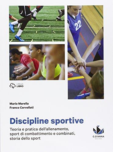 Discipline sportive. Storia dello sport, teoria e pratica dell'allenamento, sport di combattimento e combinati. Per le Scuole superiori. Con e-book. Con espansione online