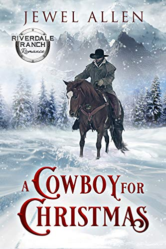 A Cowboy For Christmas (Riverdale Ranch Romance Book 1)