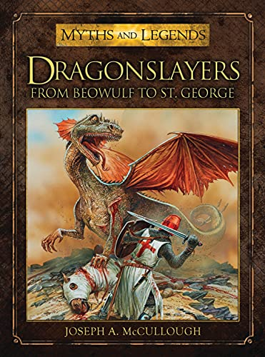 Compare Textbook Prices for Dragonslayers: From Beowulf to St. George Myths and Legends  ISBN 8601406031654 by McCullough, Joseph A.,Dennis, Peter