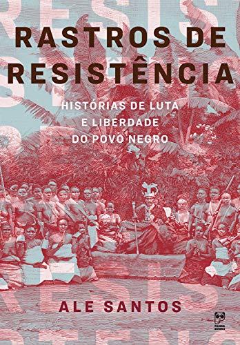 Rastros de resistência: Histórias de luta e liberdade do povo negro (Portuguese Edition)