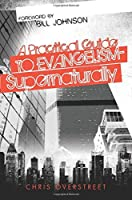 A Practical Guide to Evangelism Supernaturally by Chris Overstreet(2011-07-01)