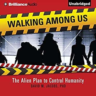 Walking Among Us     The Alien Plan to Control Humanity              By:                                                                                                                                 David M. Jacobs                               Narrated by:                                                                                                                                 Jeff Cummings                      Length: 9 hrs and 7 mins     6 ratings     Overall 3.5
