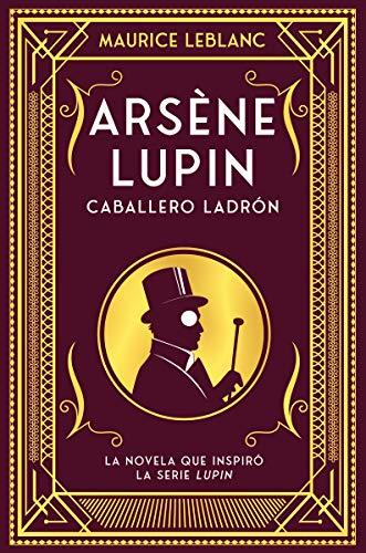 Arsène Lupin, caballero ladrón: Nueva edición con motivo de la exitosa serie de Netflix (INFANTIL / JUVENIL)