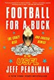 Football for a Buck: The Crazy Rise and Crazier Demise...