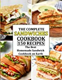 THE COMPLETE SANDWICHES COOKBOOK: 150 RECIPES-The Best Homemade Sandwich Cookbook on Earth