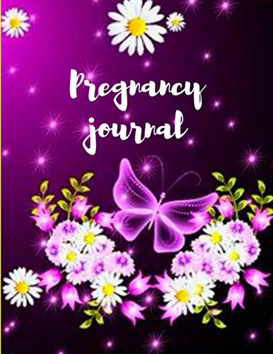The First-Time Mom's Pregnancy Journal: My Love My Baby Pregnancy Memory And Journal For The First Time Mom