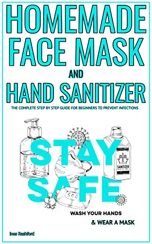 DIY HOMEMADE MEDICAL FACE MASK AND HAND SANITIZER: Step by Step Guide to Make your Own Reusable Face Mask (with pattern) and homemade hand sanitizer (English Edition)