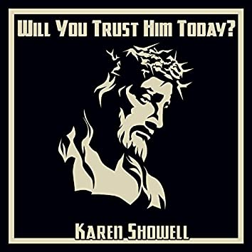 Will You Trust Him Today?