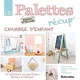 Palettes récup' chambre d'enfant, 16 créations en pas-à-pas faciles à réaliser (Esprit récup')