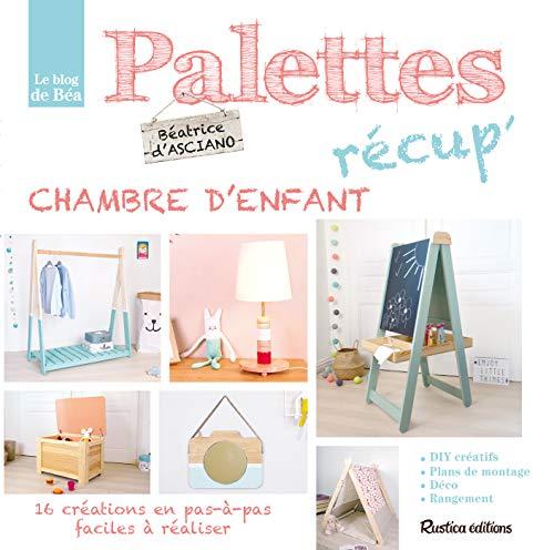 Palettes récup' chambre d'enfant, 16 créations en pas-à-pas faciles à réaliser (Esprit récup') (French Edition)