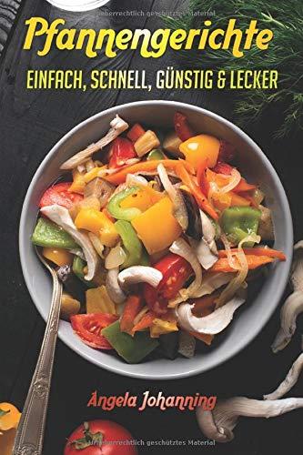 Pfannengerichte - einfach, schnell, günstig & lecker