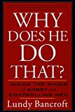 Why Does He Do That? Inside the Minds of Angry and Controlling Men by Lundy Bancroft