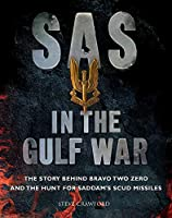 SAS in the Gulf War: The Story Behind Bravo Two Zero and the Hunt for Saddam's Scud Missiles