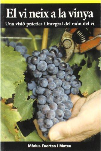 El vi neix a la vinya: Una visió pràctica i integral del món del vi: 30 (El Cullerot)