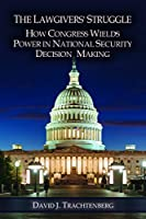 The Lawgivers' Struggle: How Congress Wields Power in National Security Decision Making