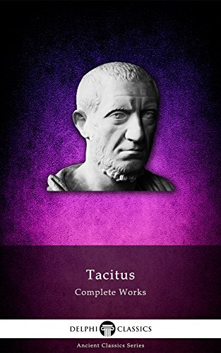 Delphi Complete Works of Tacitus (Illustrated) (Delphi Ancient Classics Book 24)