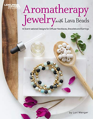 Aromatherapy Jewelry with Lava Beads: 15 Scent-sational Designs for Diffuser Necklaces, Bracelets and Earings (English Edition)